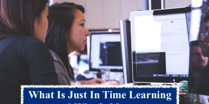 What Is Just In Time Learning and Why It Matters